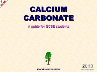 CALCIUM CARBONATE A guide for GCSE students