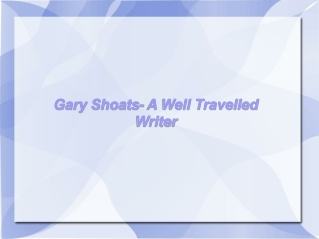 Gary Shoats- A Well Travelled Writer