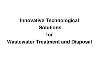 Innovative Technological  Solutions  for  Wastewater Treatment and Disposal