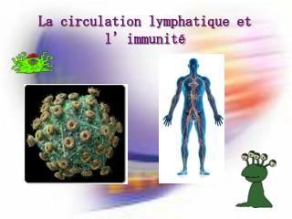 La circulation lymphatique et l immunit