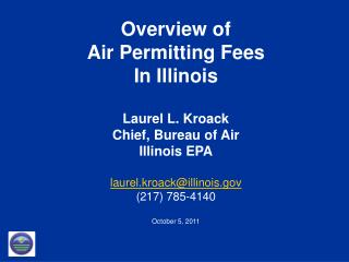 Overview of Air Permitting Fees In Illinois  Laurel L. Kroack Chief, Bureau of Air Illinois EPA  laurel.kroackillinois 2