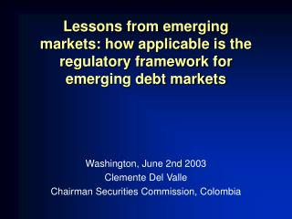 Lessons from emerging markets: how applicable is the regulatory framework for emerging debt markets     Washington, June