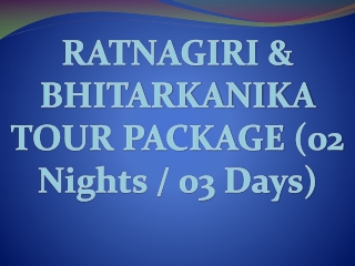 Ratnagiri and Bhitarkanika Tour Package