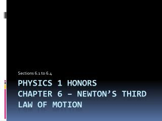 Physics 1 honors Chapter 6   Newton s Third law of motion