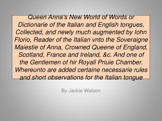 Queen Anna s New World of Words or Dictionarie of the Italian and English tongues, Collected, and newly much augmented b