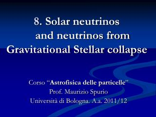 8. Solar neutrinos     and neutrinos from Gravitational Stellar collapse