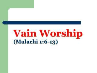 Vain Worship Malachi 1:6-13