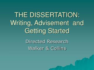 THE DISSERTATION: Writing, Advisement  and Getting Started