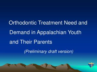 Orthodontic Treatment Need and Demand in Appalachian Youth and Their Parents Preliminary draft version