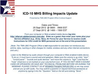 ICD-10 MHS Billing Impacts Update   Presented by TMA UBO Program Office Contract Support