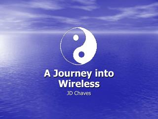 A Journey into Wireless JD Chaves