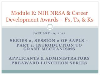 Module E: NIH NRSA  Career Development Awards -  Fs, Ts,  Ks