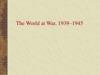 The World at War, 1939 1945