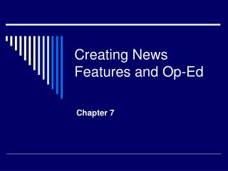 Creating News Features and Op-Ed