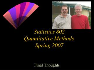 Statistics 802   Quantitative Methods  Spring 2007