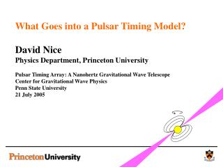 What Goes into a Pulsar Timing Model   David Nice Physics Department, Princeton University  Pulsar Timing Array: A Nanoh