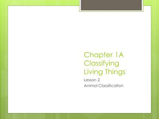 Chapter 1A Classifying Living Things