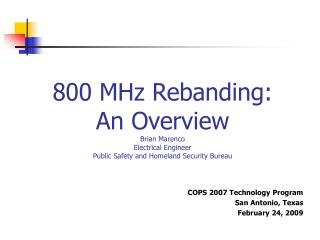 800 MHz Rebanding: An Overview Brian Marenco Electrical Engineer Public Safety and Homeland Security Bureau