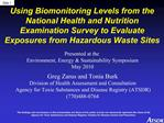 Using Biomonitoring Levels from the National Health and Nutrition Examination Survey to Evaluate Exposures from Hazardou