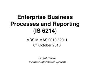 Enterprise Business Processes and Reporting IS 6214