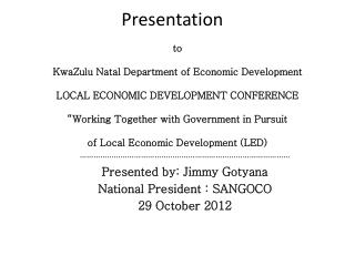 Presentation    to  KwaZulu Natal Department of Economic Development  LOCAL ECONOMIC DEVELOPMENT CONFERENCE   W