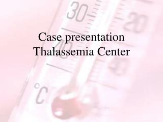 case presentation thalassemia center