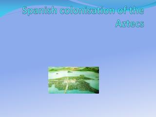 Spanish colonisation of the Aztecs