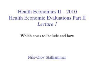 Health Economics II   2010 Health Economic Evaluations Part II Lecture 1  Which costs to include and how