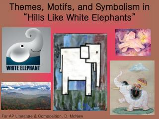 Themes, Motifs, and Symbolism in  Hills Like White Elephants