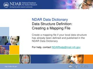 NDAR Data Dictionary Data Structure Definition: Creating a Mapping File Create a mapping file if your local data structu