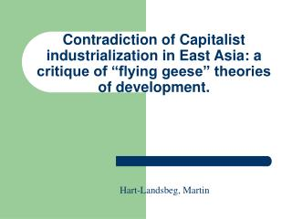 Contradiction of Capitalist industrialization in East Asia: a critique of  flying geese  theories of development.