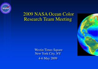 2009 NASA Ocean Color Research Team Meeting         Westin Times Square New York City, NY  4-6 May 2009