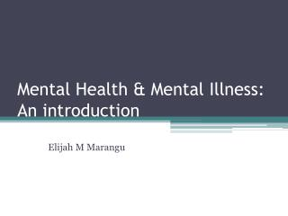 Mental Health  Mental Illness: An introduction