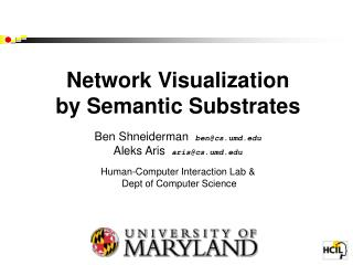 Network Visualization  by Semantic Substrates   Ben Shneiderman  bencs.umd Aleks Aris  ariscs.umd   Human-Computer Inter