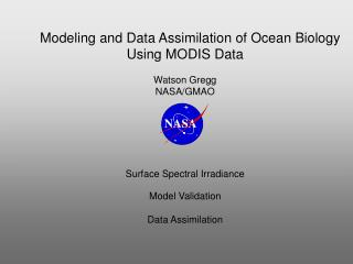 Modeling and Data Assimilation of Ocean Biology Using MODIS Data  Watson Gregg NASA