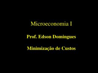 Microeconomia I   Prof. Edson Domingues  Minimiza  o de Custos