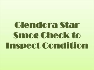 Glendora Star Smog Check to Inspect Condition