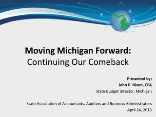 Presented by: John E. Nixon, CPA State Budget Director, Michigan  State Association of Accountants, Auditors and Busines