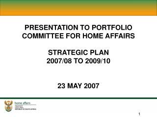 PRESENTATION TO PORTFOLIO COMMITTEE FOR HOME AFFAIRS  STRATEGIC PLAN  2007