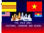 The Cold War: Vietnam, Johnson and Nixon