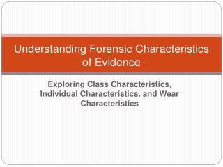 Understanding Forensic Characteristics of Evidence