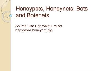 Honeypots, Honeynets, Bots and Botenets