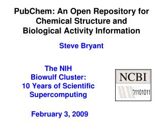 PubChem: An Open Repository for  Chemical Structure and  Biological Activity Information   Steve Bryant