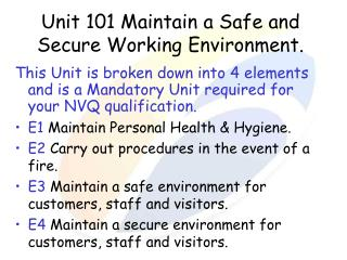 Unit 101 Maintain a Safe and Secure Working Environment.
