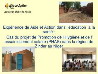 Exp rience de Aide et Action dans l  ducation    la sant  :  Cas du projet de Promotion de l Hygi ne et de l  assainisse