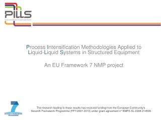Process Intensification Methodologies Applied to Liquid-Liquid Systems in Structured Equipment  An EU Framework 7 NMP pr