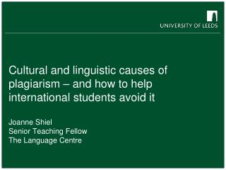 Cultural and linguistic causes of plagiarism   and how to help international students avoid it  Joanne Shiel Senior Teac