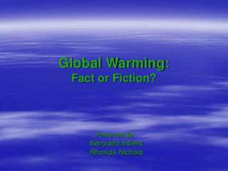 Global Warming: Fact of Fiction