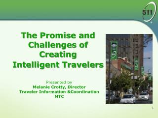 Presented by Melanie Crotty, Director Traveler Information Coordination MTC