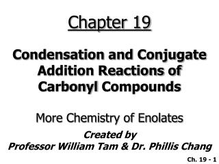 Condensation and Conjugate Addition Reactions of Carbonyl Compounds  More Chemistry of Enolates
